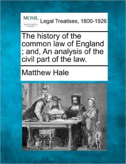 The History of the Common Law of England; And, an Analysis of the Civil Part of the Law.