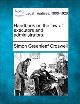 Handbook on the Law of Executors and Administrators.