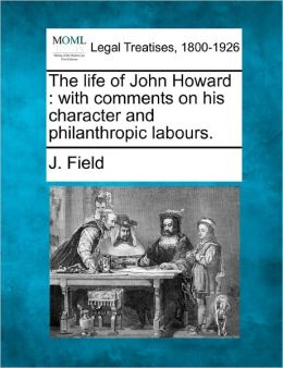 The Life of John Howard: With Comments on His Character and Philanthropic Labours.