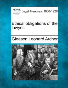 Ethical Obligations of the Lawyer.