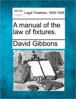 A Manual of the Law of Fixtures.