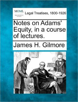 Notes on Adams' Equity, in a Course of Lectures.