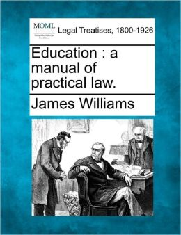 Education: A Manual of Practical Law.