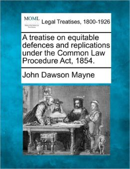 A Treatise on Equitable Defences and Replications Under the Common Law Procedure ACT, 1854.