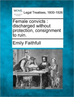 Female Convicts: Discharged Without Protection, Consignment to Ruin.