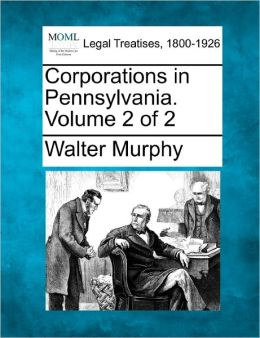 Corporations in Pennsylvania. Volume 2 of 2