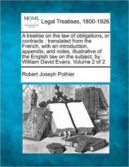 A Treatise on the Law of Obligations, or Contracts: Translated from the French, with an Introduction, Appendix, and Notes, Illustrative of the Engli