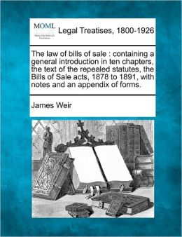 The Law of Bills of Sale: Containing a General Introduction in Ten Chapters, the Text of the Repealed Statutes, the Bills of Sale Acts, 1878 to