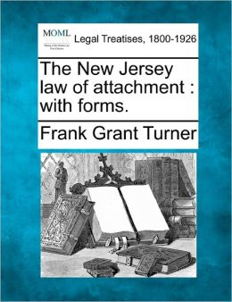 The New Jersey Law of Attachment: With Forms.