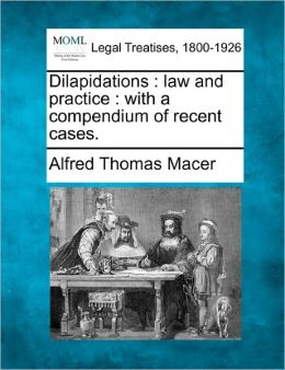 Dilapidations: Law and Practice: With a Compendium of Recent Cases.