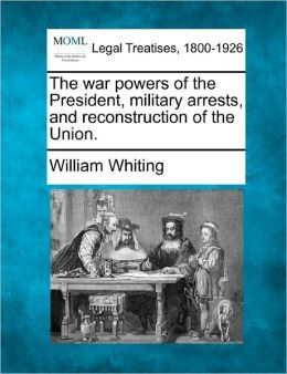 The War Powers of the President, Military Arrests, and Reconstruction of the Union.