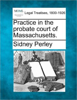 Practice in the Probate Court of Massachusetts.
