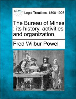 The Bureau of Mines: Its History, Activities and Organization.