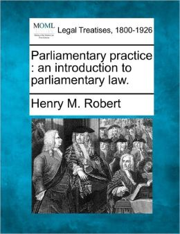 Parliamentary Practice: An Introduction to Parliamentary Law.