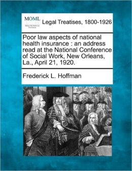 Poor Law Aspects of National Health Insurance: An Address Read at the National Conference of Social Work, New Orleans, La., April 21, 1920.