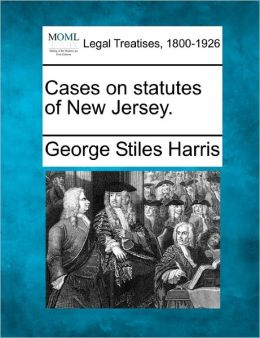 Cases on Statutes of New Jersey.