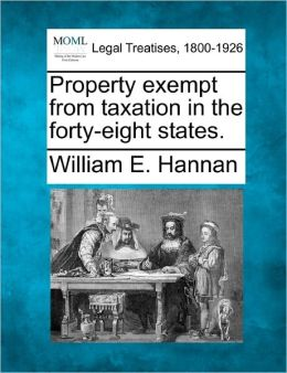 Property Exempt from Taxation in the Forty-Eight States.