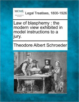 Law of Blasphemy: The Modern View Exhibited in Model Instructions to a Jury.