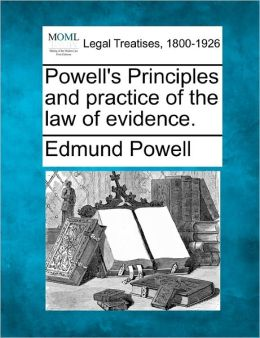Powell's Principles and Practice of the Law of Evidence.