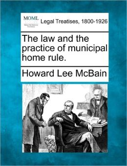 The Law and the Practice of Municipal Home Rule.
