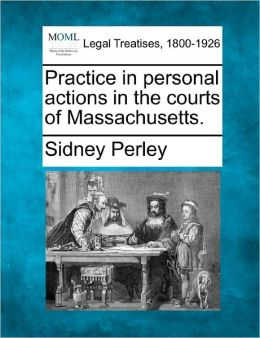 Practice in Personal Actions in the Courts of Massachusetts.