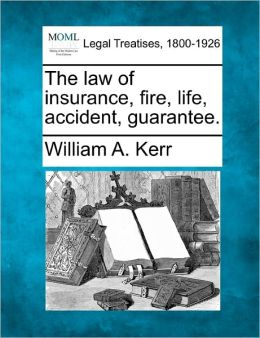 The Law of Insurance, Fire, Life, Accident, Guarantee.