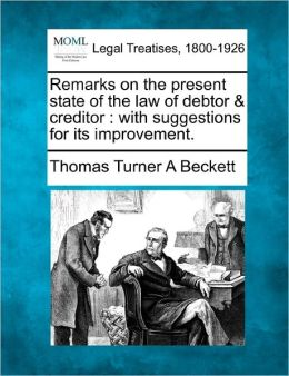 Remarks on the Present State of the Law of Debtor & Creditor: With Suggestions for Its Improvement.