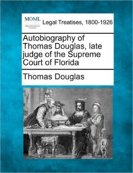 Autobiography of Thomas Douglas, Late Judge of the Supreme Court of Florida