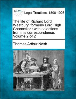 The Life of Richard Lord Westbury, Formerly Lord High Chancellor: With Selections from His Correspondence. Volume 2 of 2
