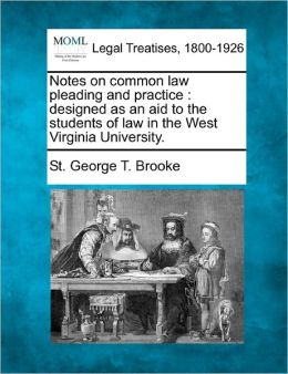Notes on Common Law Pleading and Practice: Designed as an Aid to the Students of Law in the West Virginia University.
