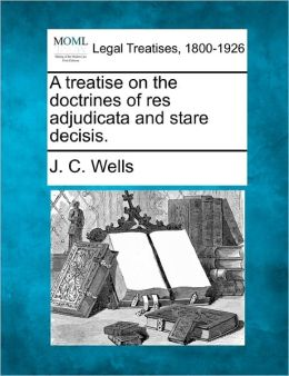 A Treatise on the Doctrines of Res Adjudicata and Stare Decisis.