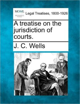 A Treatise on the Jurisdiction of Courts.