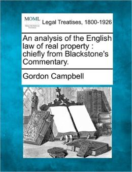 An Analysis of the English Law of Real Property: Chiefly from Blackstone's Commentary.