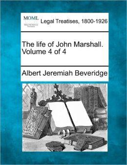 The Life of John Marshall. Volume 4 of 4