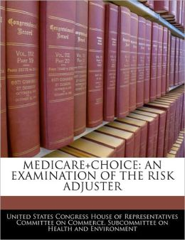 Medicare+choice: An Examination of the Risk Adjuster