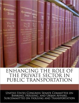 Enhancing the Role of the Private Sector in Public Transportation