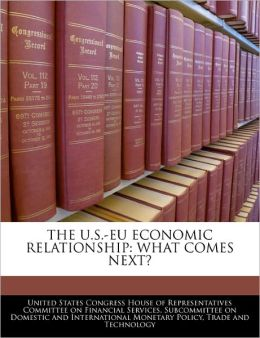 The U.S.-Eu Economic Relationship: What Comes Next?