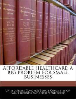 Affordable Healthcare: A Big Problem for Small Businesses