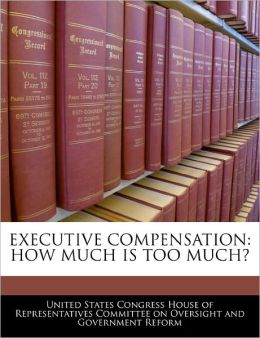 Executive Compensation: How Much Is Too Much?