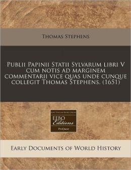 Publii Papinii Statii Sylvarum Libri V Cum Notis Ad Marginem Commentarii Vice Quas Unde Cunque Collegit Thomas Stephens. (1651)