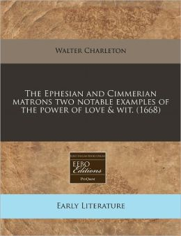 The Ephesian and Cimmerian Matrons Two Notable Examples of the Power of Love & Wit. (1668)