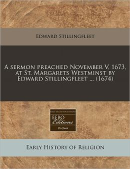A Sermon Preached November V, 1673, at St. Margarets Westminst by Edward Stillingfleet ... (1674)