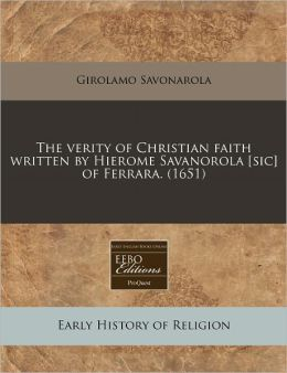 The Verity of Christian Faith Written by Hierome Savanorola [Sic] of Ferrara. (1651)