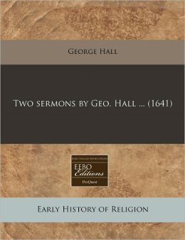 Two Sermons by Geo. Hall ... (1641)