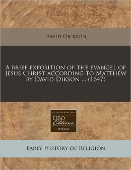 A Brief Exposition of the Evangel of Jesus Christ According to Matthew by David Dikson ... (1647)