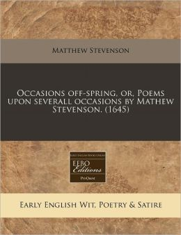 Occasions Off-Spring, Or, Poems Upon Severall Occasions by Mathew Stevenson. (1645)