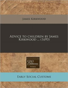 Advice to Children by James Kirkwood ... (1693)