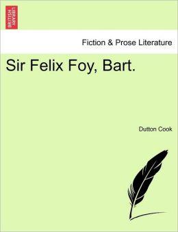 Sir Felix Foy, Bart.