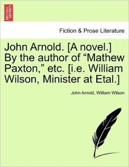 John Arnold. [A Novel.] by the Author of