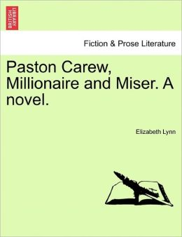 Paston Carew, Millionaire and Miser. a Novel.